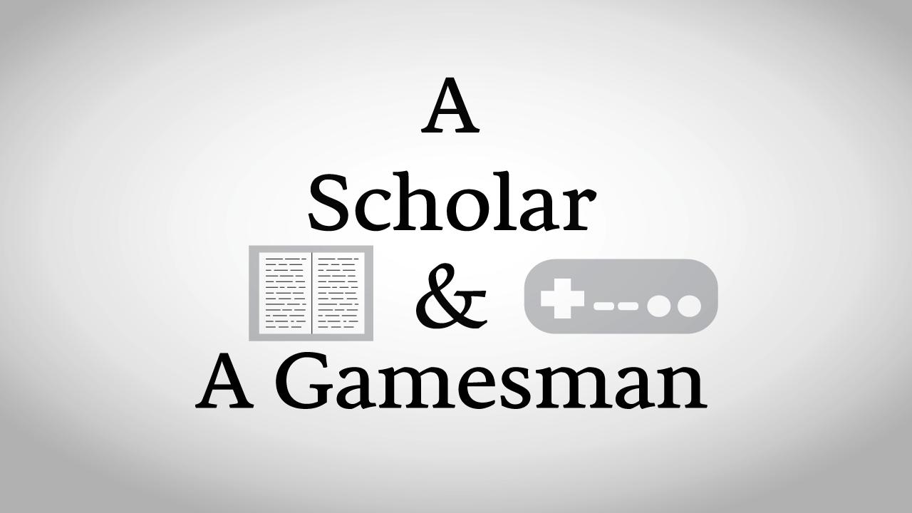 A Scholar & A Gamesman